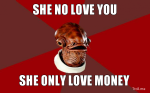 she-no-love-you-she-only-love-money