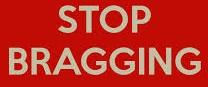 stop bragging