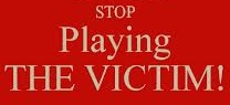 stop playing the victim