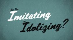 are-you-imitating-or-idolizing